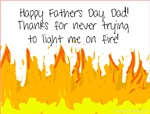 Thanks for Never Lighting Me on Fire Father's Day