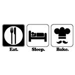 Eat. Sleep. Bake.