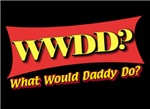 WWDD? (What Would Daddy Do?)
