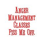 Anger Management Classes Piss Me Off T Shirts