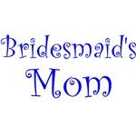 Bridesmaid's Mom Shirts, T shirts, Gifts