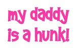 My Daddy is a Hunk!  pink
