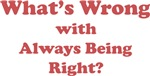 What's wrong with always being right