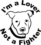 I'm a Lover, Not a Fighter Pit Bull