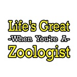 Life's Great...Zoologist