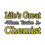 Life's Great...Chemist