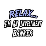 Relax...Investment Banker
