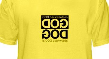 Dog backwards is... God backwards is...