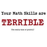 Your math skills are TERRIBLE