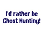 I'd Rather Be Ghost Hunting!