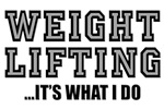 WEIGHT LIFTING-IT'S WHAT I DO