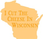 I Cut The Cheese In Wisconsin