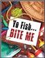 Yo Fish...