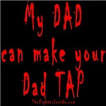 My DAD can make your Dad TAP