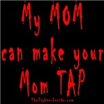 My MOM can make your Mom TAP