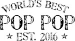 World's Best Pop Pop Est 2016
