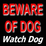 Beware of Dog Watch Dog