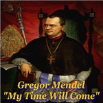 Gregor Mendel My Time Will Come 1822-84
