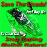 Save The Cicada Stop Raping Mother Nature!
