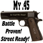 My .45 Battle Proven! Street Ready!