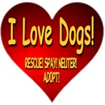 I Love Dogs! Rescue! Spay! Neuter! Adopt!