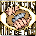Make Stone Tools and Be Free