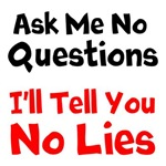 Ask me no Questions Ill tell you no lies