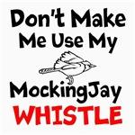 Dont Make Me Use My MockingJay Whistle