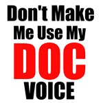 Dont Make Me Use My Doc Voice