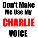 Dont Make Me Use My Charlie Voice