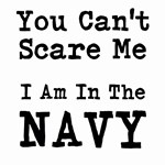 You Cant Scare Me I Am In The Navy