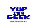 YUP I'M A GEEK - LOVE TO BE ME