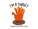 I'M A TURKEY - LOVE TO BE ME