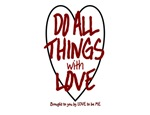 DO ALL THINGS WITH LOVE..