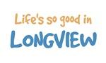 Life is so good in Longview Wa