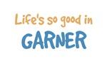 Life is so good in Garner