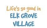 Life is so good in Elk Grove Village