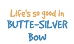 Life is so good in Butte-Silver Bow