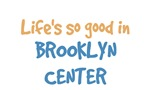 Life is so good in Brooklyn Center