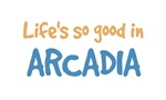 Life is so good in Arcadia