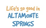 Life is so good in Altamonte Springs