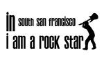 In South San Francisco I am a Rock Star