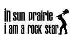 In Sun Prairie I am a Rock Star