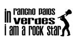 In Rancho Palos Verdes I am a Rock Star
