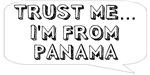 Trust me… I am from Panama
