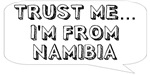 Trust me… I am from Namibia