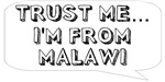 Trust me… I am from Malawi
