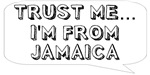 Trust me… I am from Jamaica