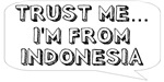 Trust me… I am from Indonesia
