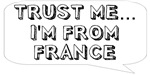 Trust me… I am from France